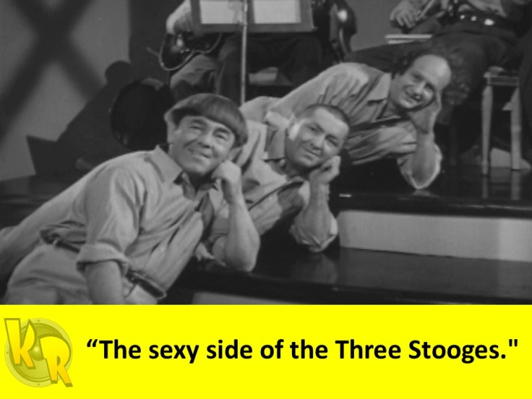 """The sexy side of the Three Stooges."""